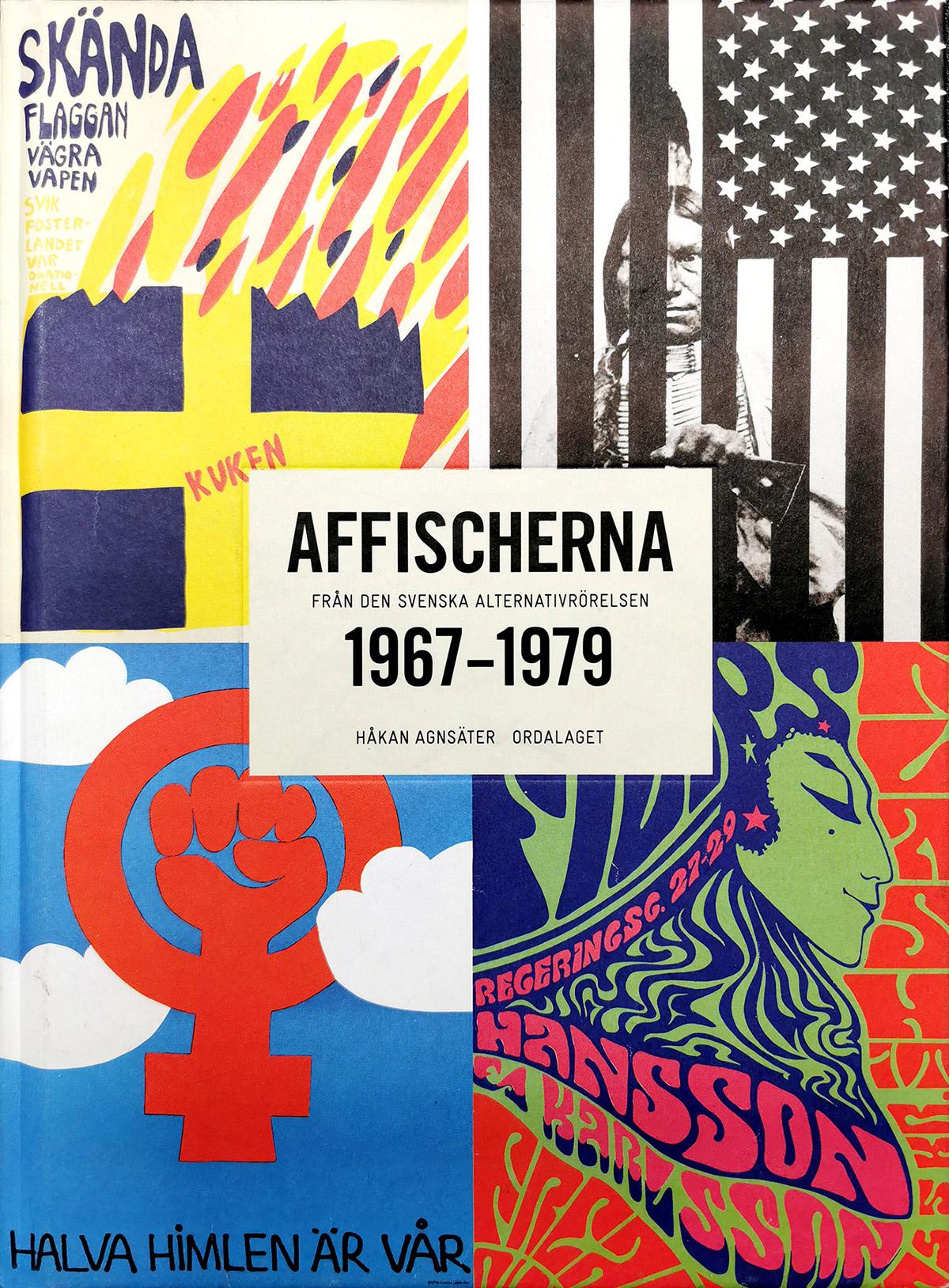 Boken AFFISCHERNA från den svenska alternativrörelsen 1967 – 1979 av Håkan Agnsäter